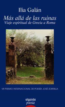 Descarga libros gratis para ipad 2 MÁS ALLÁ DE LAS RUINAS: VIAJE ESPIRITUAL DE GRECIA A ROMA (Literatura española) 9788491891543 de ILIA GALAN