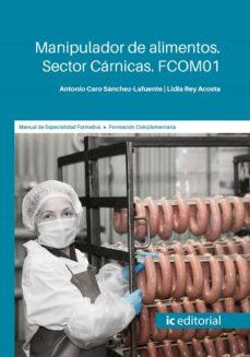 Descargar libros electrónicos gratis en línea pdf (I.B.D.) MANIPULADOR DE ALIMENTOS. SECTOR CÁRNICAS. FCOM01 9788491986843  (Literatura española) de ANTONIO CARO SANCHEZ-LAFUENTE