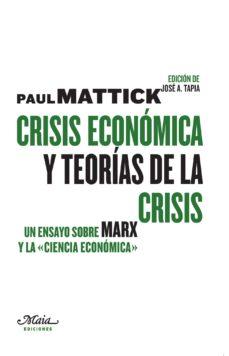 crisis economica y teorias de la crisis: un ensayo sobre marx y l a ciencia economica-paul mattick-9788492724543