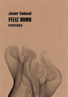 Descargar libros de google iphone FELIZ HUMO 9788493692643 de JAVIER CODESAL ePub PDF