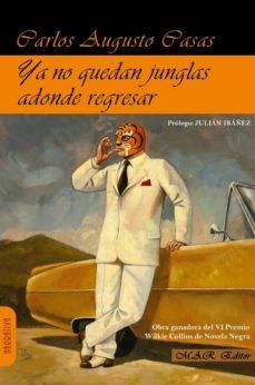Libros para descargar en Android YA NO QUEDAN JUNGLAS ADONDE REGRESAR RTF MOBI DJVU (Spanish Edition) 9788494612343 de CARLOS AUGUSTO CASAS