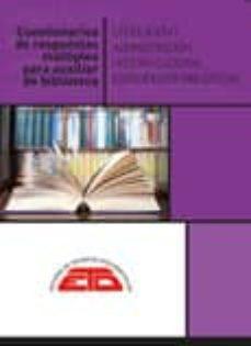 cuestionarios de respuestas multiples para auxiliar de biblioteca : legislacion y administracion, historia cultural y especifico de bibliotecas-9788494812743