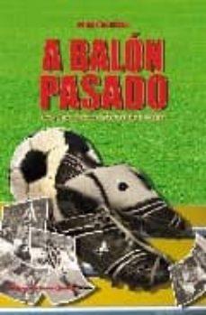 a balon pasado risas y (alguna lágrima) con ex-jugadores del futb ol sevillano-roberto arrocha-9788496790643