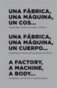Inmaswan.es Una Fabrica, Una Maquina, Un Cuerpo. Arqueologia Y Memoria De Los Espacios Industriales (Catalan-español-ingles) Image