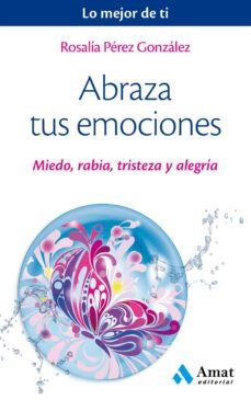 abraza tus emociones-rosalia perez gonzalez-9788497359443