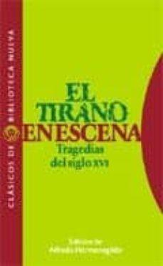 Descargar EL TIRANO EN ESCENA: TRAGEDIAS DEL SIGLO XVI gratis pdf - leer online