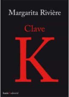 Descarga de libros reales en línea CLAVE K de MARGARITA RIVIERE (Spanish Edition) 9788498886443