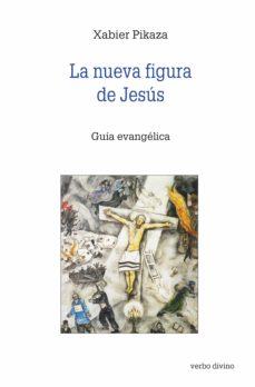 LA NUEVA FIGURA DE JESÚS EBOOK | XABIER PIKAZA | Descargar libro PDF o EPUB  9788499450643