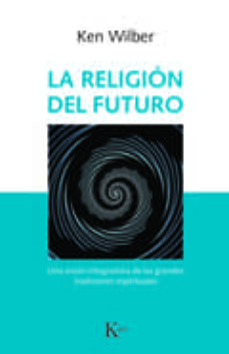 La Religion Del Futuro: Una Vision Integradora De Las ...