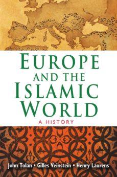 europe and the islamic world (ebook)-john tolan-henry laurens-gilles veinstein-9781400844753