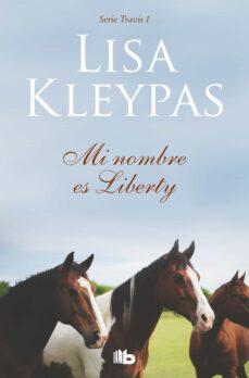 Libros en ingles descarga gratis MI NOMBRE ES LIBERTY (TRAVIS 1) de LISA KLEYPAS