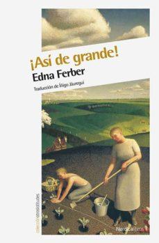 El mejor foro para descargar libros electrónicos ¡ASI DE GRANDE! de EDNA FERBER en español 9788416112753 MOBI
