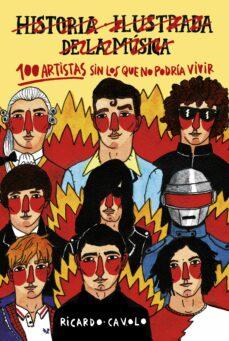 100 artistas sin los que no podria vivir: historia ilustrada de la musica-ricardo cavolo-9788416890453