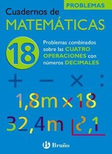 cuaderno de matematicas 18: problemas combinados con las cuatro o peraciones con decimales-jose echegaray-9788421656853