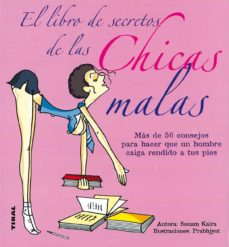 el libro de secretos de las chicas malas (mas de 50 consejos para hacer que un hombre caiga rendido a tus pies)-sonam kalra-9788430569953