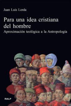Padella.mx Para Una Idea Cristiana Del Hombre: Aproximacion Teologica A La A Ntropologia Image