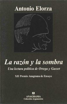 la razon y la sombra: una lectura politica de ortega y gasset-antonio elorza-9788433900753