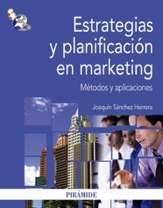 estrategias y planificacion en marketing: metodos y aplicaciones-joaquin sanchez herrera-9788436823653