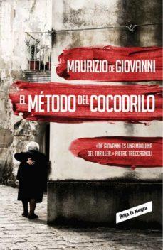 Leer y descargar libros gratis en línea EL METODO DEL COCODRILO PDF 9788439726753 de MAURIZIO DE GIOVANNI