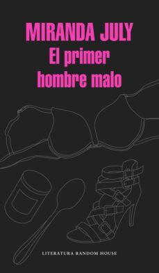 Descarga gratuita de libros de texto en línea EL PRIMER HOMBRE MALO PDF RTF iBook de MIRANDA JULY (Literatura española) 9788439730453