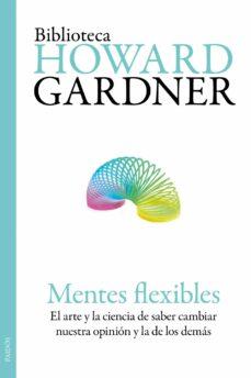 mentes flexibles: el arte y la ciencia de saber cambiar nuestra o pinion y la de los demas-howard gardner-9788449325953