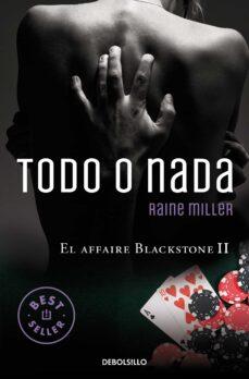 Ibooks descargas gratuitas TODO O NADA (EL AFFAIRE BLACKSTONE 2) en español RTF MOBI 9788466331753 de RAINE MILLER