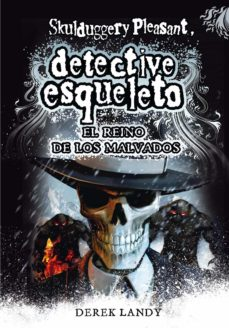 Libros gratis descargas de cd DETECTIVE ESQUELETO 7:EL REINO DE LOS MALVADOS(SKULDUGGERY PLEASA NT) 9788467571653 MOBI