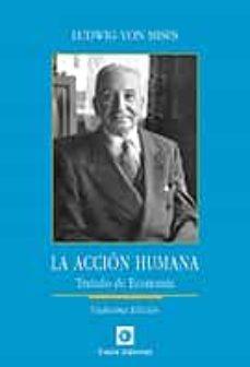 Descargar LA ACCION HUMANA: TRATADO DE ECONOMIA (12ª ED.) gratis pdf - leer online