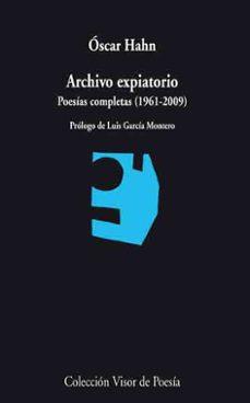 archivo expiatorio: poesias completas (1961-2009)-oscar hahn-9788475220253