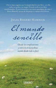 el mundo sencillo: olvida las complicaciones y entra en el maravi lloso mundo donde todo es facil-julia rogers hamrick-9788479537753