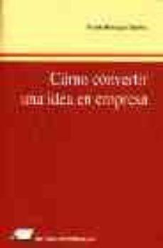 COMO CONVERTIR UNA IDEA EN EMPRESA: LA EMPRESA VIRTUAL (2 ED.) - NICOLAS HENRIQUEZ SANCHEZ | Adahalicante.org