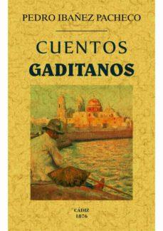 Descargar gratis ebooks CUENTOS GADITANOS (ED. FACSIMIL) 9788490014653 de PEDRO IBAÑEZ PACHECO