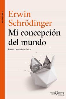 mi concepcion del mundo (premio nobel de fisica)-erwin schrodinger-9788490664353