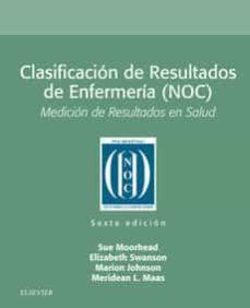 Descargar libros en pdf gratis para móviles CLASIFICACION DE RESULTADOS DE ENFERMERIA (NOC) (6ª ED.): MEDICION DE RESULTADOS EN SALUD 9788491134053 de SWANSON, JOHNSON & MAAS MOORHEAD