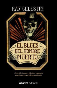 Los mejores foros para descargar libros. EL BLUES DEL HOMBRE MUERTO 9788491815853 de RAY CELESTIN