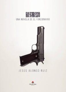 Descargar libros electrónicos en formato txt REGRESO de JESÚS  ALONSO  RUIZ