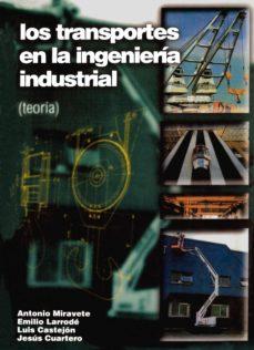 Descargar LOS TRANSPORTES EN LA INGENIERIA INDUSTRIAL: TEORIA gratis pdf - leer online