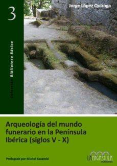 arqueologia del mundo funerario en la peninsula iberica (siglos v -x)-jorge lopez quiroga-9788493673253