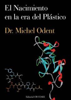 Formato de pdf para descargar libros de Google EL NACIMIENTO EN LA ERA DEL PLASTICO en español de MICHEL ODENT DJVU CHM PDB 9788493840853