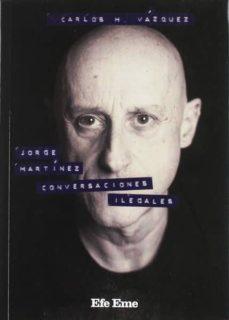 Descargar JORGE MARTINEZ, CONVERSACIONES ILEGALES gratis pdf - leer online