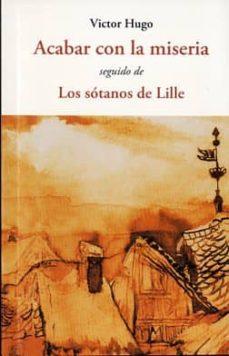 acabar con la miseria; seguido de los sotanos de lille-victor hugo-9788497169653