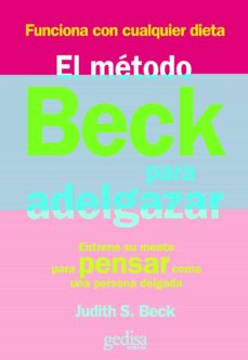 el metodo beck para adelgazar: entrene su mente para pensar como una persona delgada-judith s. beck-9788497842853