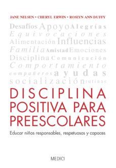 disciplina positiva para preescolares: educar niños responsables, respetuosas y capaces-jane nelsen-cheryl erwin-9788497991353