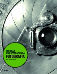 (pe) 100 ideas que cambiaron la fotografia-mary warner marien-9788498016253