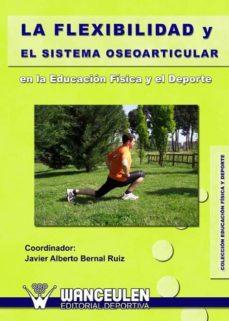 flexibilidad y el sistema oseoarticular (ebook)-javier alberto bernal ruiz-rebeca piñeiro-9788498237153