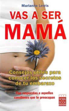 Gratis en línea libros para descargar gratis en pdf VAS A SER MAMA: CONSEJOS UTILES PARA CONOCER LOS SECRETOS DE TU E MBARAZO  en español de MARIANNE LEWIS