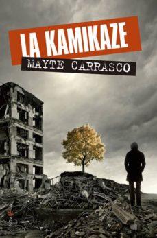 Descargar libros electrónicos en línea gratis LA KAMIKAZE iBook RTF PDF de MAYTE CARRASCO (Spanish Edition)
