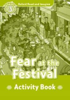 Descargar internet de ebooks OXFORD READ AND IMAGINE 3. FEAR AT THE FESTIVAL ACTIVITY BOOK (Literatura española) 9780194736763 de