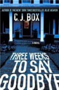 Mejor descargador de libros THREE WEEKS TO SAY GOODBYE (Spanish Edition) de C. J. BOX