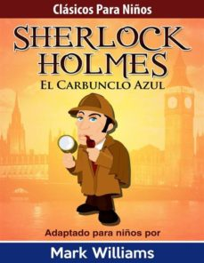 sherlock para niños: el carbunclo azul (ebook)-mark williams-9781507113363